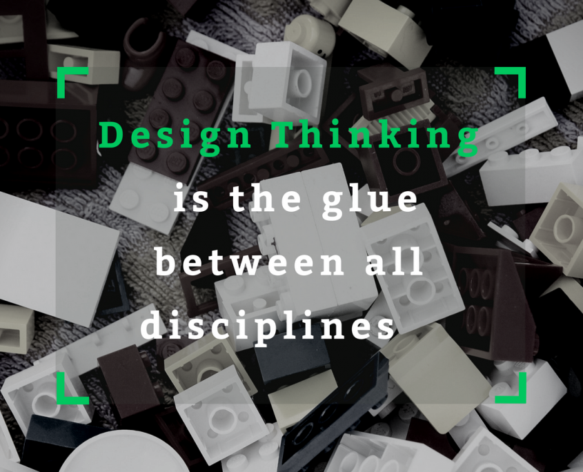Design Thinking is the glue between all disciplines